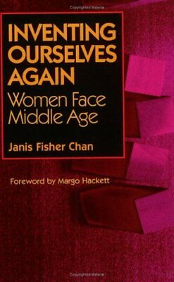Inventing Ourselves Again: Women Face Middle Age