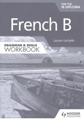 French B for the IB Diploma Grammar & Skills Workbook 9781471833205