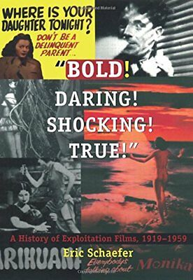 Bold! Daring! Shocking! True!: A History of Exploitation Films, 1919-1959