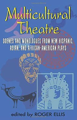 Multicultural Theatre: Scenes and Monologs from New Hispanic, Asian and African