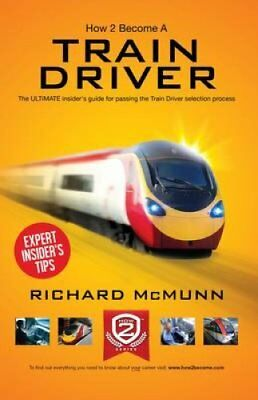 How to Become a Train Driver - the Ultimate Insider's Guide 9781909229501