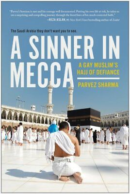 A Sinner in Mecca: A Gay Muslim's Hajj of Defiance by Parvez Sharma...