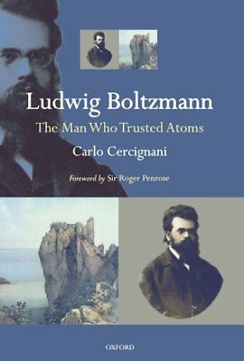 Ludwig Boltzmann: The Man Who Trusted Atoms