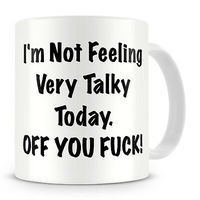 I'm Not Feeling Very Talky Today. Off You F*CK Funny Novelty Gift Mug