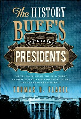 The History Buffs Guide to the Presidents: Top Te