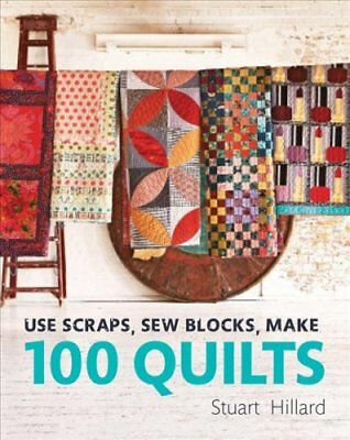 Use Scraps, Sew Blocks, Make 100 Quilts 100 stash-busting scrap... 9781910904565