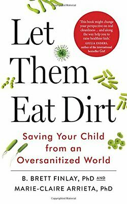 Let Them Eat Dirt: Saving Your Child from an Oversani... by Arrieta, Marie-Clair
