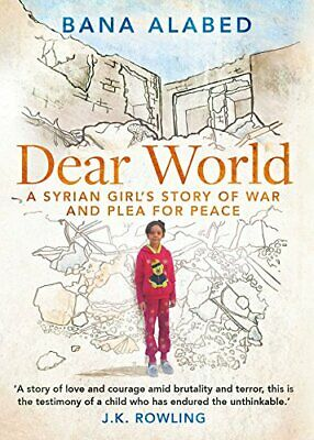 Dear World: A Syrian Girl's Story of War and Plea for Peace by Alabed, Bana The