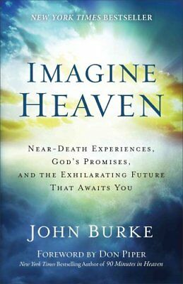 Imagine Heaven: Near-Death Experiences, God's Promises, and the Exhilarating...