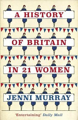 A History of Britain in 21 Women: A Personal Selection by Jenni Murray...