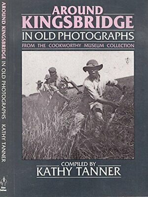 Kingsbridge in Old Photographs (Britain in Old Pho... by Tanner, Kathy Paperback