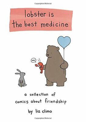 Lobster Is the Best Medicine: A Collection of Comics About Frie... by Climo, Liz