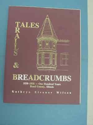 "Book: 100 Years Bond County Illinois; ""tales, Trails & Breadcrumbs 1838-1938"""
