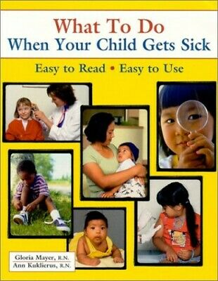 What to Do When Your Child Gets Sick by Kuklierus, Ann Book The Cheap Fast Free