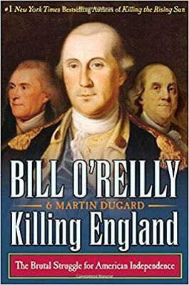 Killing England The Brutal Struggle for American Independence Bill E-book