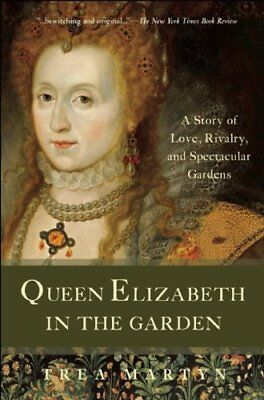Queen Elizabeth in the Garden: A Story of Love, Rivalry, and Spectacular Garden