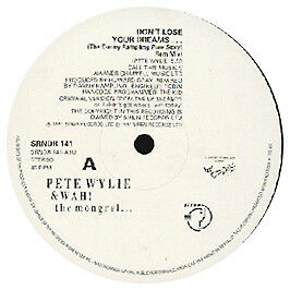Pete Wylie & Wah The Mogrel - Don't Lose Your Dreams - Siren - 1991 #102401