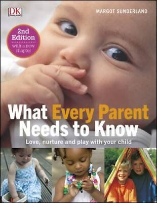 What Every Parent Needs To Know Love, nuture and play with your... 9780241216569