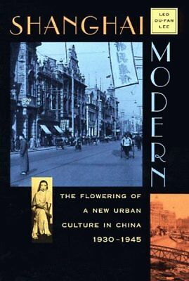 Shanghai Modern: The Flowering of a New Urban Culture in China, 1930-1945: The