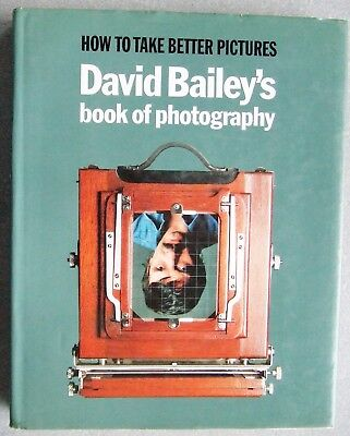 HOW TO TAKE BETTER PICTURES by DAVID BAILEY