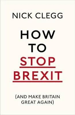 How To Stop Brexit (And Make Britain Great Again) by Nick Clegg 9781847925237
