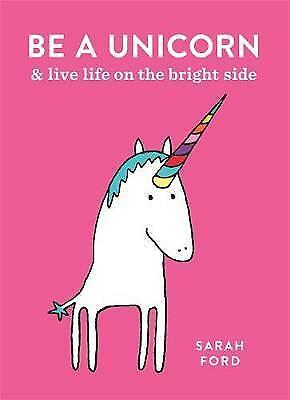 Be a Unicorn: and Live Life on the Bright Side by Ford, Sarah