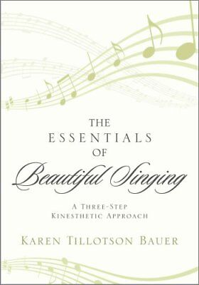 The Essentials of Beautiful Singing A Three-Step Kinesthetic Ap... 9780810886889