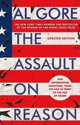 The Assault on Reason: Our Information Ecosystem, from the Age of... by Gore, Al
