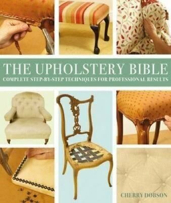 The Upholstery Bible Complete Step-by-Step Techniques for Profe... 9780715329375