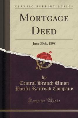 Company, Central Branch Union Pacific Ra: Mortgage Deed