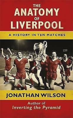 The Anatomy of Liverpool Football Club: A History in Ten Matches (Hardback)
