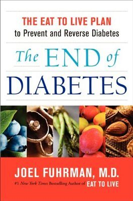 The End of Diabetes: The Eat to Live Plan to Preve