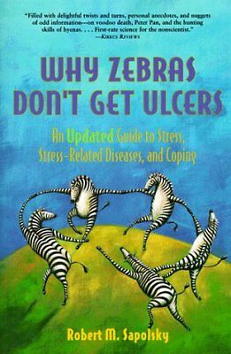 Why Zebras Dont Get Ulcers: An Updated Guide to S