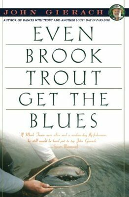 EVEN BROOK TROUT GET THE BLUES  John Gierach Book Fly Fishing NEW No Reserve