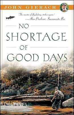 NO SHORTAGE OF GOOD DAYS John Gierach Book Rod Reel Vest Net Tying Hat NEW NR @
