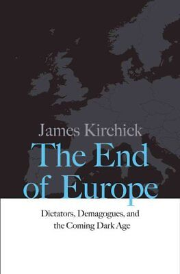 The End of Europe: Dictators, Demagogues, and the Coming Dark Age by James...