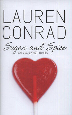 An L.A. candy novel: Sugar and spice by Lauren Conrad (Hardback)
