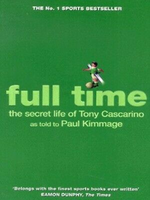 Full time: the secret life of Tony Cascarino by Paul Kimmage (Paperback)