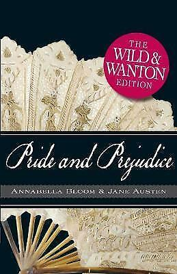 Pride and Prejudice : The Wild and Wanton Edition by Jane Austen and Annabella