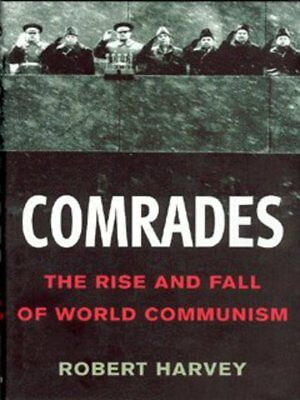 Comrades: the rise and fall of world communism by Robert Harvey (Hardback)