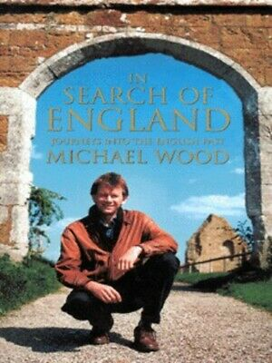 In search of England: journeys into the English past by Michael Wood (Hardback)