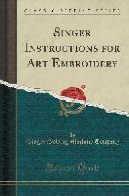 Company, S: Singer Instructions for Art Embroidery (Classic