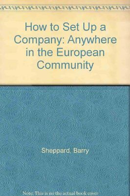 How to Set Up a Company: Anywhere in the Europea... by Sheppard, Barry Paperback