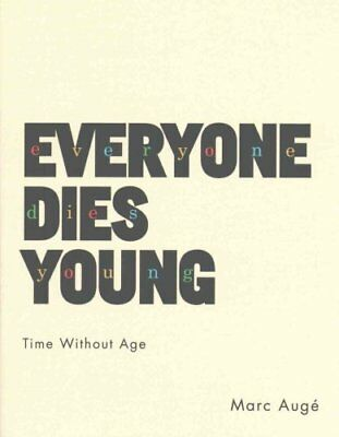 Everyone Dies Young Time Without Age by Marc Aug 9780231175890 (Paperback, 2016)