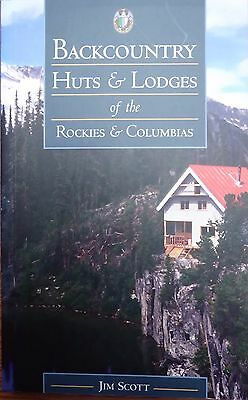 Backcountry Huts and Lodges of the Rockies and Columbias by Jim Scott