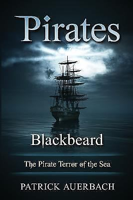 Pirates: Pirates : Blackbeard - the Pirate Terror of the Sea by Patrick...