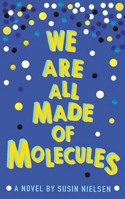 NEW We are All Made of Molecules By Susin Nielsen Paperback Free Shipping