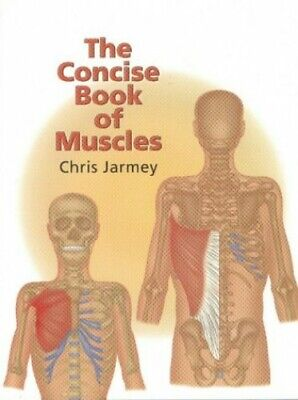 The Concise Book of Muscles by Chris Jarmey Paperback Book The Fast Free