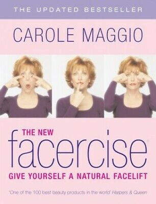 The New Facercise: Give Yourself a Natural Facelift by Maggio, Carole Paperback