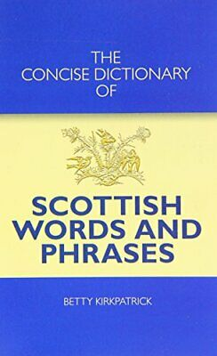 The Concise Dictionary of Scottish Words and Phrases by Kirkpatrick, Betty Book